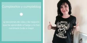 Cumpleaños y 2º cumpleblog: 12 lecciones de vida y de negocio que he aprendido a fuego y que lo han cambiado todo a mejor