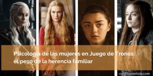 Psicología de las mujeres en Juego de Tronos: el peso de la herencia familiar