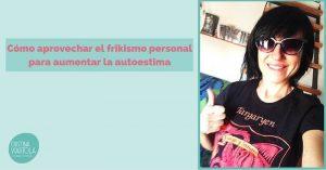 frikismo_potenciar_la_autoestima_img_blog