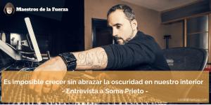 Abrazar la oscuridad interna para crecer como persona – Entrevista a Soma Prieto